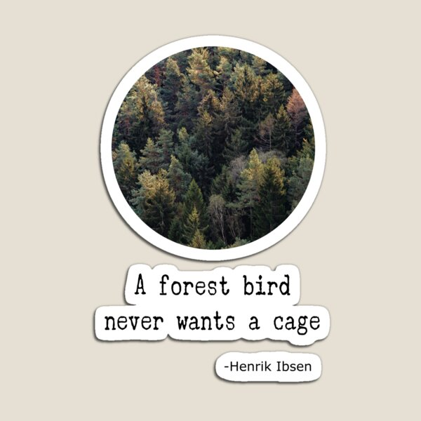 Motivational Quote A Forest Bird  Never Wants a Cage from H Ibsen Magnet