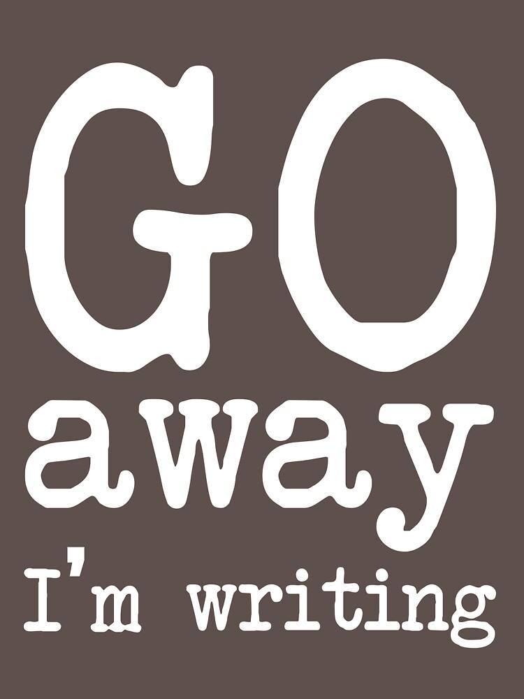 Go Away I'm Writing Grumpy Writer Warning T-Shirt by DigitalNomadTee
