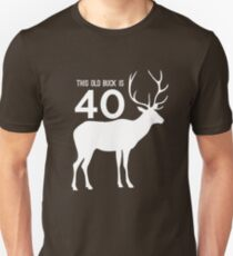 This old buck is 40 Unisex T-Shirt