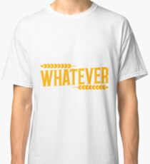 Whatever. Classic T-Shirt