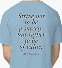 EINSTEIN, Strive not to be a success, but rather to be of value. Albert Einstein Classic T-Shirt