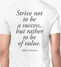 EINSTEIN, Strive not to be a success, but rather to be of value. Albert Einstein T-Shirt