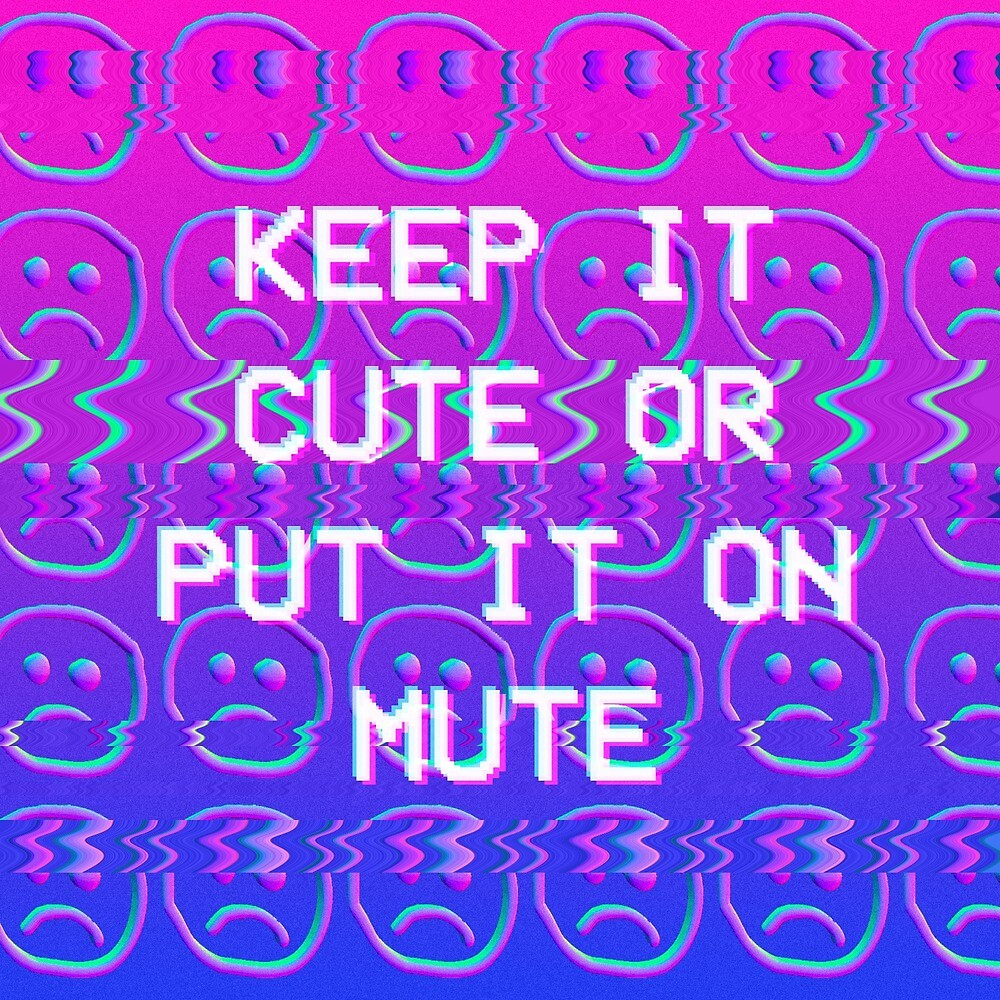 2f5c42b10c1 Keep it Cute or put it on Mute