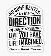 Be Confident. Live The Life You Have Imagined. (H.D. Thoreau) Sticker