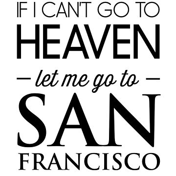 If I can't go to heaven let me go to San Francisco by whereables