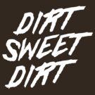 Dirt Sweet Dirt by bravos
