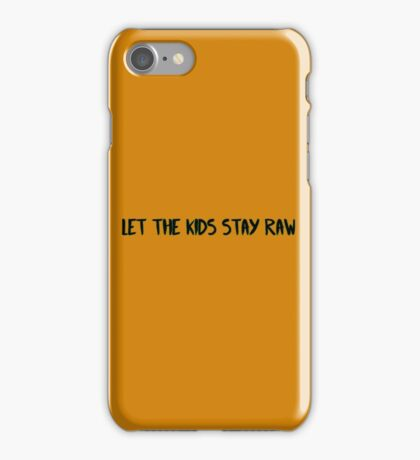 Let the kids stay raw iPhone Case/Skin