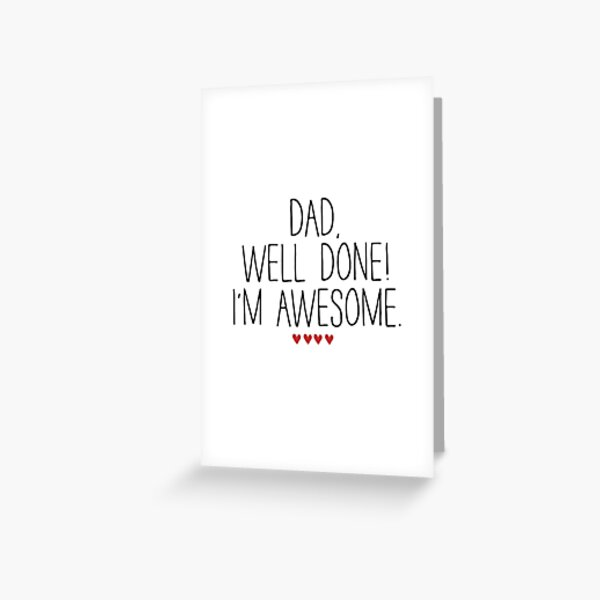 DAD WELL DONE I'M AWESOME Greeting Card