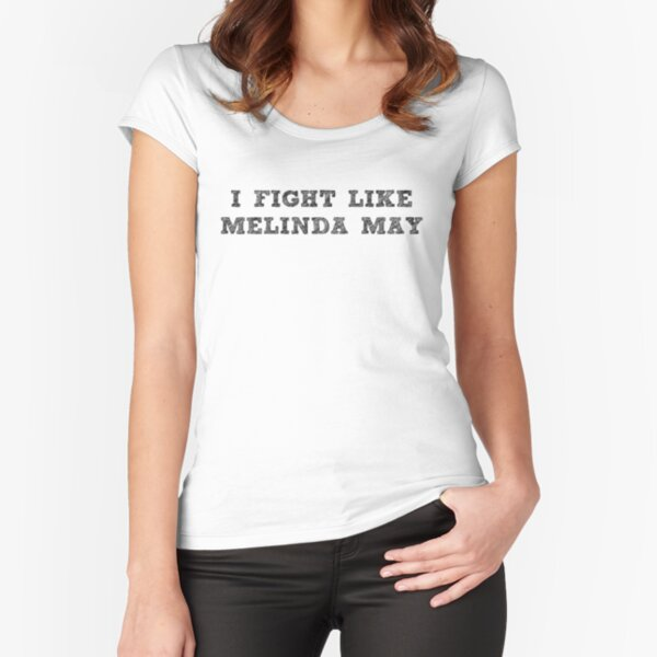 I Fight Like Melinda May T-Shirt Fitted Scoop T-Shirt