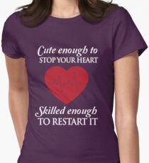 Nurses: Cute enough to stop your heart. Skilled enough to restart it Women's Fitted T-Shirt
