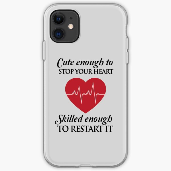 Nurses: Cute enough to stop your heart. Skilled enough to restart it iPhone Soft Case