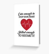 Nurses: Cute enough to stop your heart. Skilled enough to restart it Greeting Card
