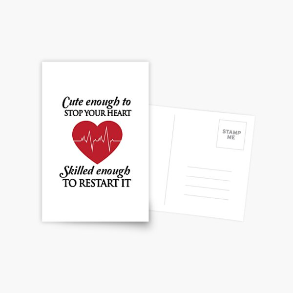 Nurses: Cute enough to stop your heart. Skilled enough to restart it Postcard