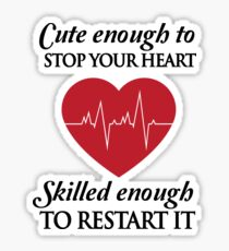 Nurses: Cute enough to stop your heart. Skilled enough to restart it Sticker