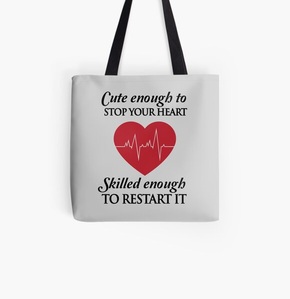 Nurses: Cute enough to stop your heart. Skilled enough to restart it All Over Print Tote Bag