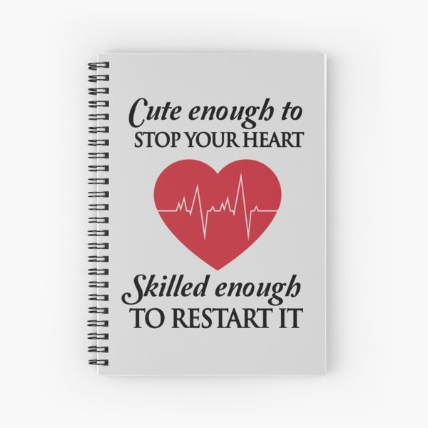 Nurses: Cute enough to stop your heart. Skilled enough to restart it Spiral Notebook