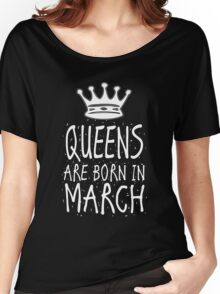 Queens Are Born In March Birthday Gift Shirt Christmas Cute Funny Pisces Aries Zodiac Women's Relaxed Fit T-Shirt