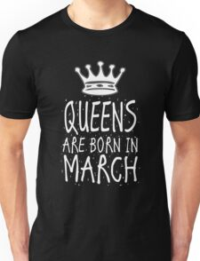 Queens Are Born In March Birthday Gift Shirt Christmas Cute Funny Pisces Aries Zodiac Unisex T-Shirt