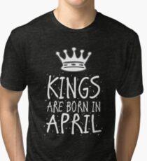 Kings Are Born In April Birthday Gift Shirt Christmas Cute Funny Aries Taurus  Zodiac Tri-blend T-Shirt