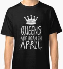 Queens Are Born In April Birthday Gift Shirt Christmas Cute Funny Aries Taurus Zodiac Classic T-Shirt
