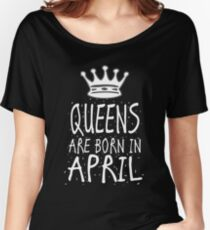 Queens Are Born In April Birthday Gift Shirt Christmas Cute Funny Aries Taurus Zodiac Women's Relaxed Fit T-Shirt