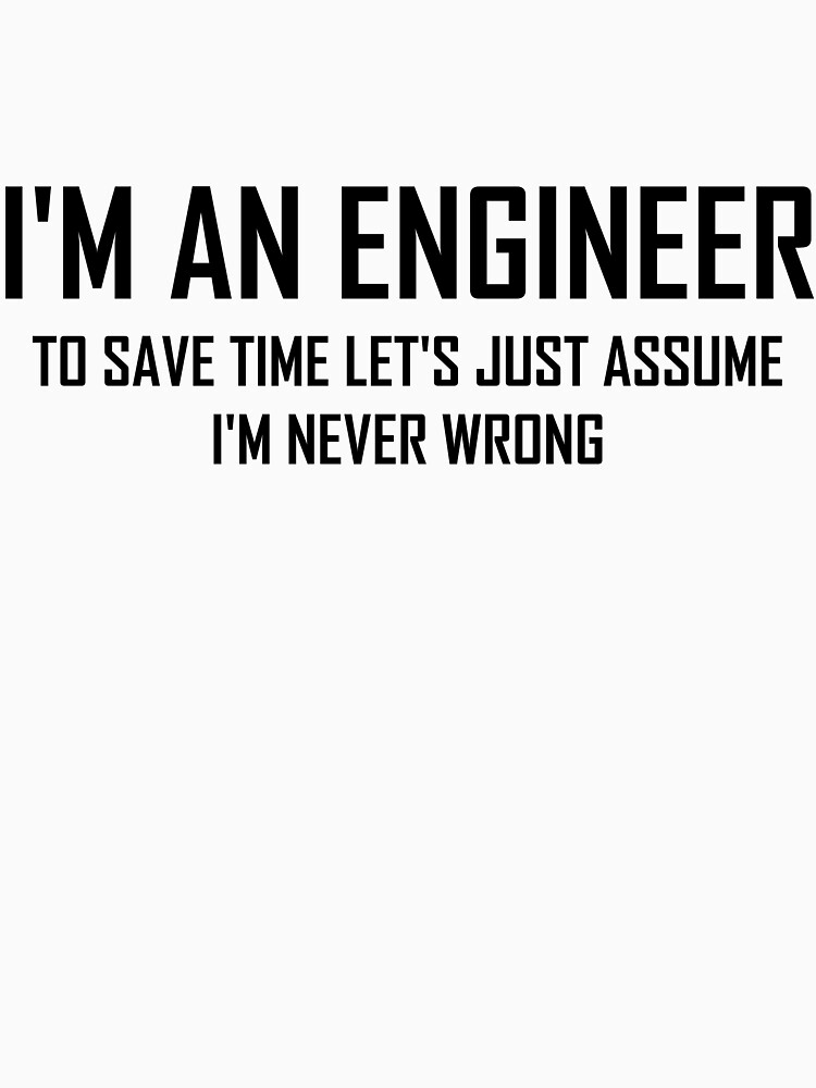 I'm An Engineering- Funny Engineering Joke by the-elements