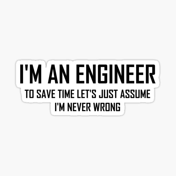 I'm An Engineering- Funny Engineering Joke Sticker