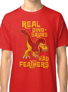 Real dinosaurs had feathers T-shirt Classique