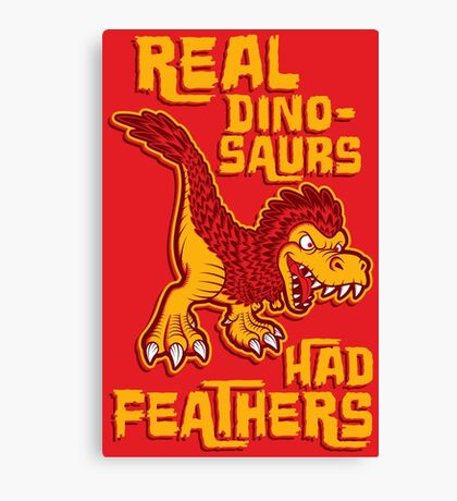 Real dinosaurs had feathers Canvas Print
