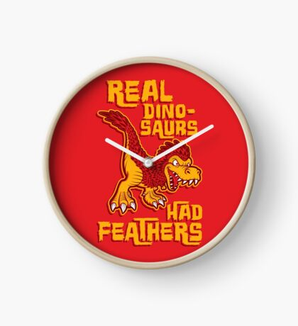 Real dinosaurs had feathers Clock