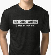 My code works (I have no idea why) Tri-blend T-Shirt