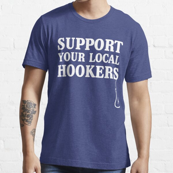 Support your local hookers (Fishermen) Essential T-Shirt
