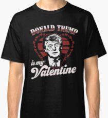 Donald Trump ist mein Valentinstag lustige Geschenke Classic T-Shirt