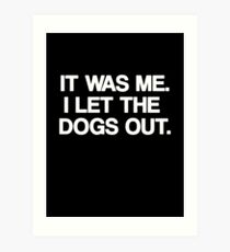 Who let the dogs out  Art Print f99525e98