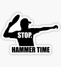 Stop. Hammer Time Sticker