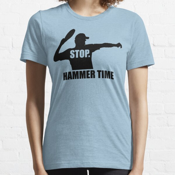Stop. Hammer Time Essential T-Shirt