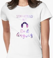 Stay Afraid, But Do It Anyway - Carrie Fisher Womens Fitted T-Shirt