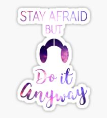 Stay Afraid, But Do It Anyway - Carrie Fisher Sticker