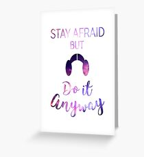 Stay Afraid, But Do It Anyway - Carrie Fisher Greeting Card