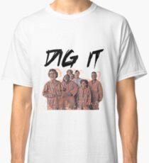 Dig It Classic T-Shirt