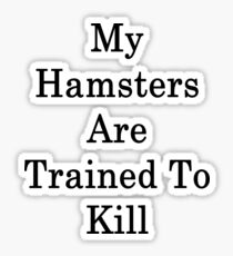 My Hamsters Are Trained To Kill  Sticker