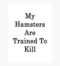 My Hamsters Are Trained To Kill  Photographic Print