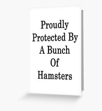 Proudly Protected By A Bunch Of Hamsters Greeting Card