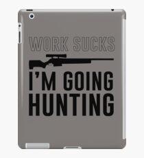 Work Sucks. I'm going hunting iPad Case/Skin