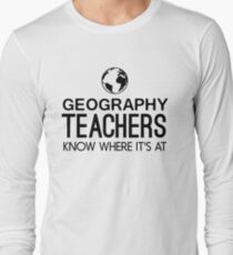 Geography Teachers know where it's at Long Sleeve T-Shirt