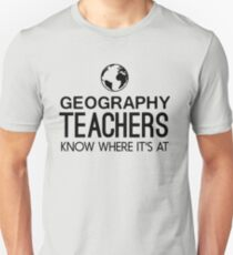 Geography Teachers know where it's at Unisex T-Shirt