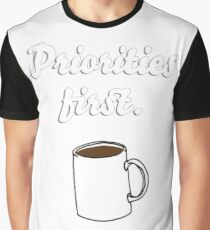 Priorities first Coffee {FULL} Graphic T-Shirt