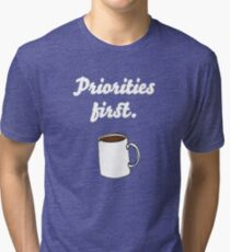 Priorities first Coffee {FULL} Tri-blend T-Shirt
