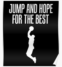 Basketball Jump And Hope For The Best Poster