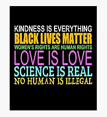 Kindness Is Everything Black Lives Love Is Love Photographic Print